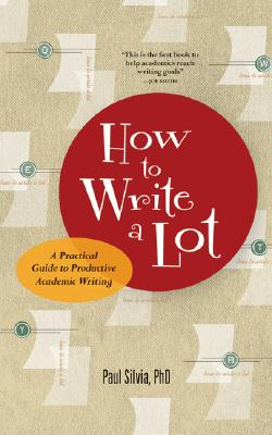 How to Write a Lot By Silvia, Paul J.