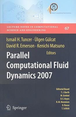 Parallel Computational Fluid Dynamics 2007 By Tuncer, Ismail H. (EDT)/ Gulcat, Ulgen (EDT)/ Emerson, David R. (EDT)/ Matsuno, Kenichi (EDT)